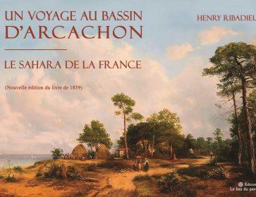 Un livre d'ici : Vous allez craquer pour «Un voyage au bassin d'Arcachon – le Sahara de la France»… 16/11 Ce...