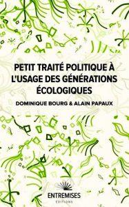 Petit traité politique à l'usage des générations écologiques d'Alain Papaux et Dominique Bourg entremises editions